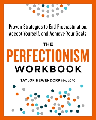 The Perfectionism Workbook: Proven Strategies to End Procrastination, Accept Yourself, and Achieve Your Goals Cover Image