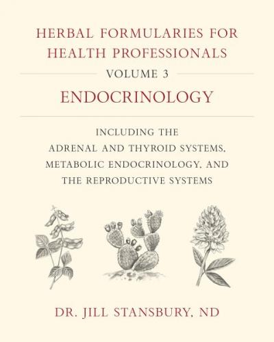 Herbal Formularies for Health Professionals, Volume 3: Endocrinology, Including the Adrenal and Thyroid Systems, Metabolic Endocrinology, and the Repr Cover Image