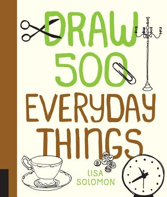 Draw 500 Everyday Things: A Sketchbook for Artists, Designers, and Doodlers Cover Image