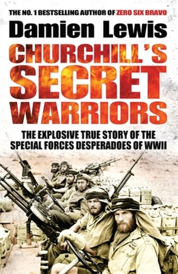Churchill's Secret Warriors: The Explosive True Story of the Special Forces Desperadoes of WWII Cover Image