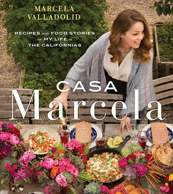 Casa Marcela Recipes And Food Stories Of My Life In The Californias