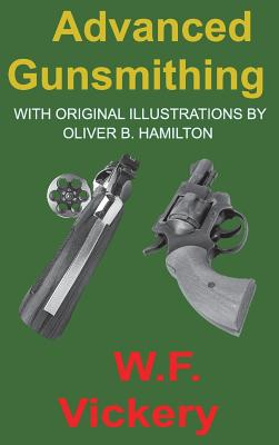 Advanced Gunsmithing: Manual of Instruction in the Manufacture, Alteration and Repair of Firearms in-so-far as the Necessary Metal Work with Cover Image