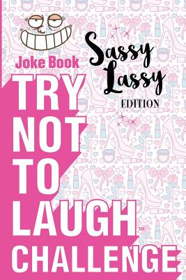 Try Not to Laugh Challenge - Sassy Lassy Edition: A Hilarious Stocking Stuffer for Girls - An Interactive Joke Book for Kids Age 6, 7, 8, 9, 10, 11, a Cover Image