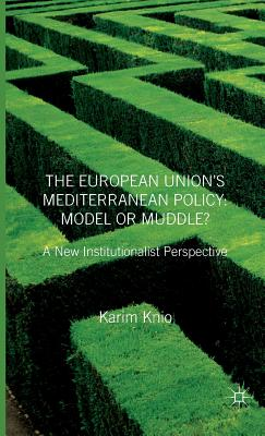 The European Union's Mediterranean Policy: Model or Muddle?: A New Institutionalist Perspective Cover Image