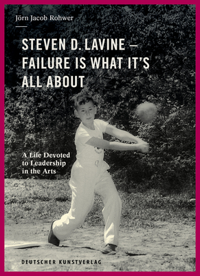 Steven D. Lavine. Failure Is What It's All about: A Life Devoted to Leadership in the Arts Cover Image