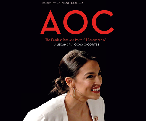 Aoc: The Fearless Rise of Alexandria Ocasio-Cortez and What It Means for America Cover Image