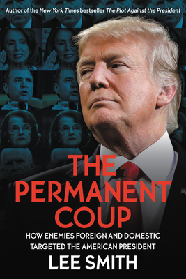 The Permanent Coup: How Enemies Foreign and Domestic Targeted the American President Cover Image