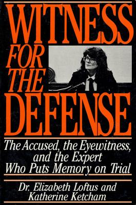 Witness for the Defense: The Accused, the Eyewitness, and the Expert Who Puts Memory on Trial Cover Image