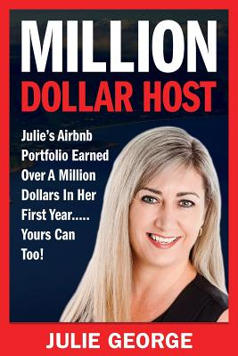 Million Dollar Host: Julie's Airbnb Portfolio Earned Over a Million Dollars In Her First Year...Yours can too! Cover Image