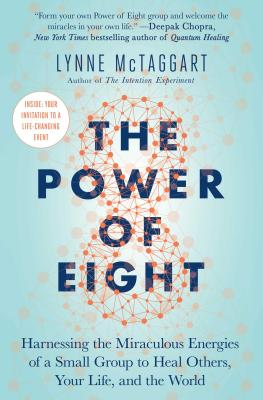 The Power of Eight: Harnessing the Miraculous Energies of a Small Group to Heal Others, Your Life, and the World Cover Image