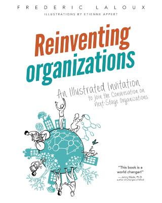 Reinventing Organizations: An Illustrated Invitation to Join the Conversation on Next-Stage Organizations Cover Image