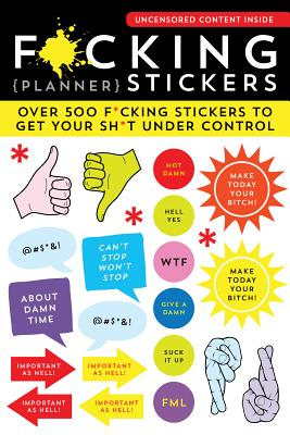 F*cking Planner Stickers: Over 500 F*cking Stickers to Get Your Sh*t Under Control Cover Image