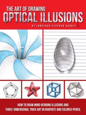 The Art of Drawing Optical Illusions: How to draw mind-bending illusions and three-dimensional trick art in graphite and colored pencil Cover Image