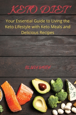 Keto Diet: Your Essential Guide to Living the Keto Lifestyle with keto meal and delicious recipes Cover Image
