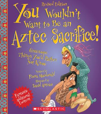 You Wouldn't Want to Be an Aztec Sacrifice (Revised Edition) (You Wouldn't Want to…: Ancient Civilization) (You Wouldn't Want to...: Ancient Civilization) Cover Image