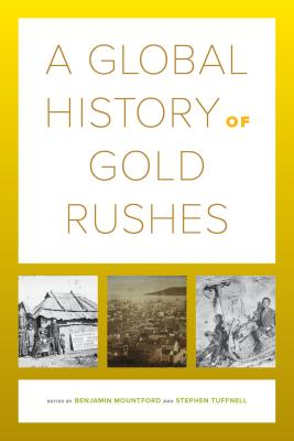 A Global History of Gold Rushes (California World History Library #25) Cover Image