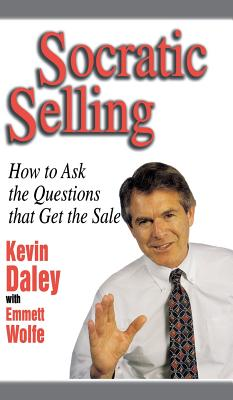 Socratic Selling: How to Ask the Questions That Get the Sale Cover Image