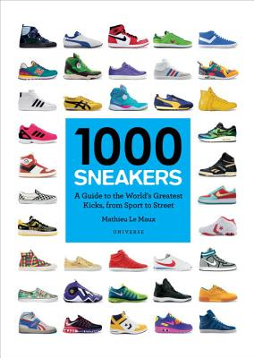 1000 Sneakers: A Guide to the World's Greatest Kicks, from Sport to Street Cover Image