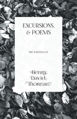 Excursions, and Poems - The Writings of Henry David Thoreau Cover Image