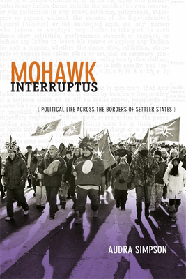 Mohawk Interruptus: Political Life Across the Borders of Settler States Cover Image
