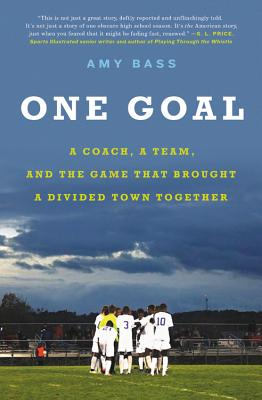 One Goal: A Coach, a Team, and the Game That Brought a Divided Town Together Cover Image
