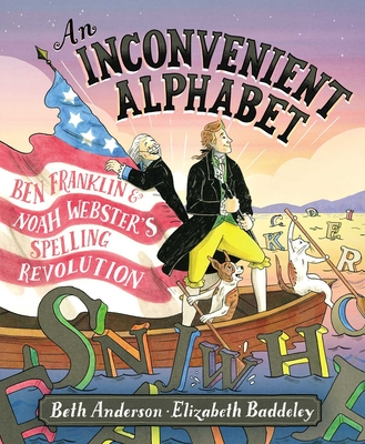 An Inconvenient Alphabet: Ben Franklin & Noah Webster's Spelling Revolution Cover Image