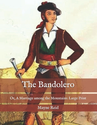 The Bandolero: Or, A Marriage among the Mountains: Large Print Cover Image