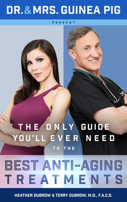 Dr. and Mrs. Guinea Pig Present the Only Guide You'll Ever Need to the Best Anti-Aging Treatments Cover Image