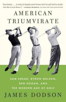 American Triumvirate: Sam Snead, Byron Nelson, Ben Hogan, and the Modern Age of Golf Cover Image