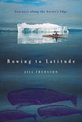 Rowing to Latitude: Journeys Along the Arctic's Edge Cover Image