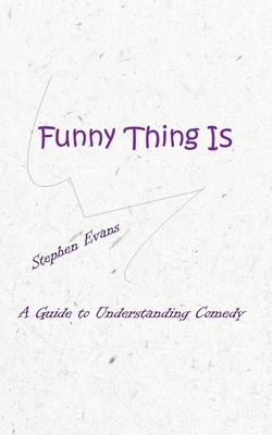 Funny Thing Is: A Guide to Understanding Comedy Cover Image