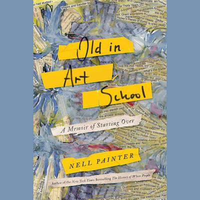 Old in Art School Lib/E: A Memoir of Starting Over Cover Image