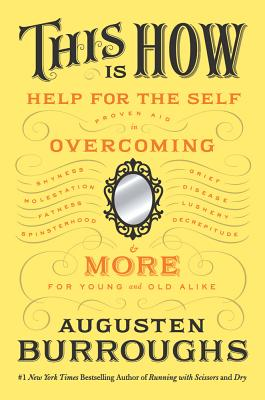 This Is How: Proven Aid in Overcoming Shyness, Molestation, Fatness, Spinsterhood, Grief, Disease, Lushery, Decrepitude & More.  Cover Image