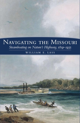 Navigating the Missouri: Steamboating on Nature's Highway, 1819-1935 Cover Image