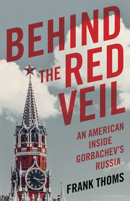 Behind the Red Veil: An American Inside Gorbachev's Russia Cover Image