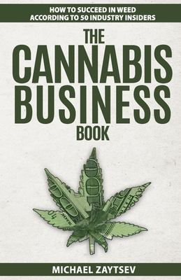The Cannabis Business Book: How to Succeed in Weed According to 50 Industry Insiders Cover Image
