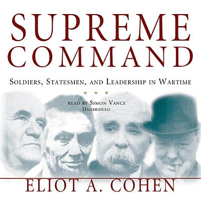 Supreme Command: Soldiers, Statesmen, and Leadership in Wartime Cover Image