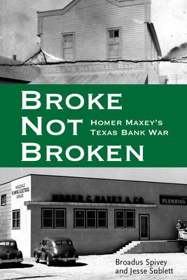 Broke, Not Broken: Homer Maxey's Texas Bank War (American Liberty & Justice) Cover Image