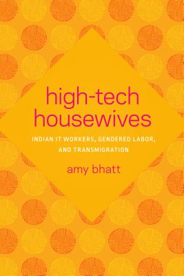 High-Tech Housewives: Indian IT Workers, Gendered Labor, and Transmigration (Global South Asia) Cover Image