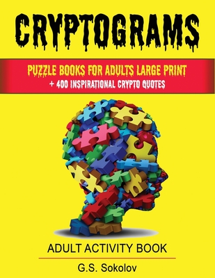 Cryptograms: puzzle books for adults large Print. + 400 Inspirational crypto quotes ADULT ACTIVITY BOOK Cover Image