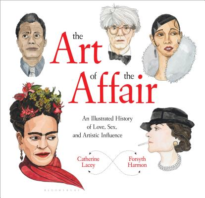 The Art of the Affair: An Illustrated History of Love, Sex, and Artistic Influence Cover Image