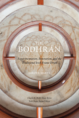The Bodhrán: Experimentation, Innovation, and the Traditional Irish Frame Drum (Charles K. Wolfe Music Series) Cover Image