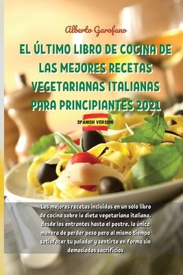 El Último Libro de Cocina de Las Mejores Recetas Vegetarianas Italianas Para Principiantes 2021: Las mejores recetas incluidas en un solo libro de coc Cover Image