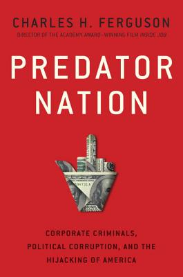 Predator Nation: Corporate Criminals, Political Corruption, and the Hijacking of America Cover Image