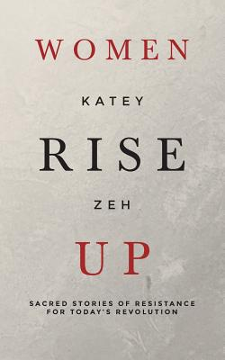Women Rise Up: Sacred Stories of Resistance for Today's Revolution Cover Image