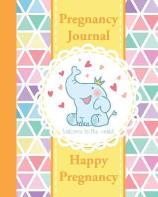 Pregnancy Journal: Happy Pregnancy Organizer - Record Your Wonderful Moment Week by Week Cover Image