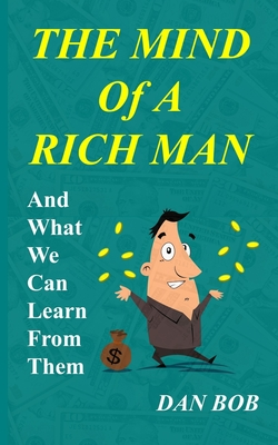 The Mind of A Rich Man: And What We Can Learn From Them Cover Image