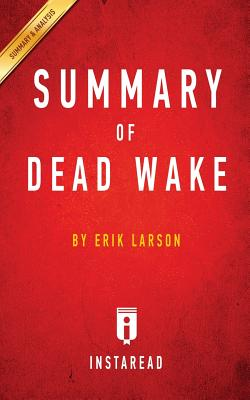 Summary of Dead Wake: by Erik Larson Includes Analysis Cover Image
