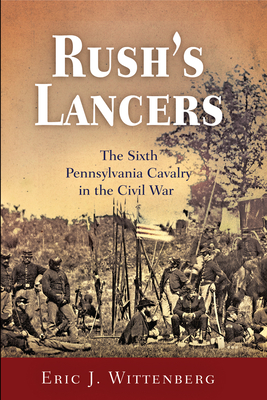 Rush's Lancers: The Sixth Pennsylvania Cavalry in the Civil War Cover Image