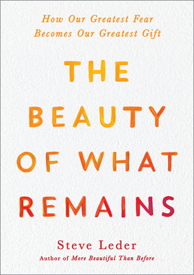 The Beauty of What Remains: How Our Greatest Fear Becomes Our Greatest Gift Cover Image